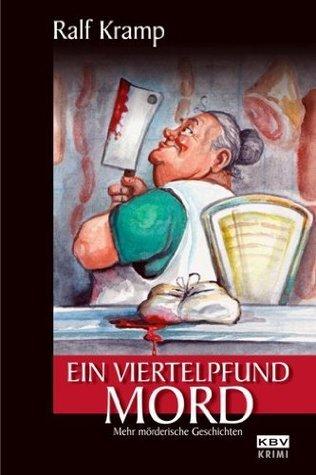 Ein Viertelpfund Mord: Mehr mörderische Geschichten  by  Ralf Kramp