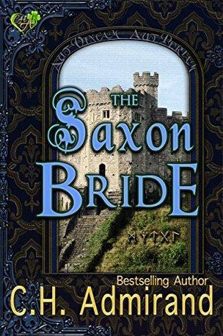 The Saxon Bride (Mo Ghrá Mo Chroí Go Deo Series Book 2) C.H. Admirand
