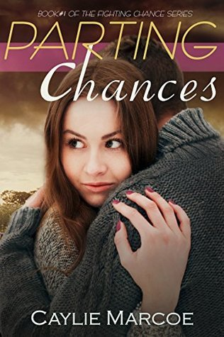 Parting Chances (Fighting Chance Book 1)  by  Caylie Marcoe
