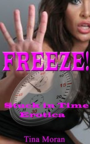 Freeze! Part 2  by  Tina Moran