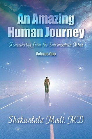 An Amazing Human Journey: Remembering from the Subconscious Mind Volume One  by  Shakuntala Modi