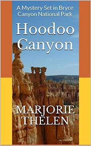 Hoodoo Canyon: A Mystery Set in Bryce Canyon National Park  by  Marjorie Thelen