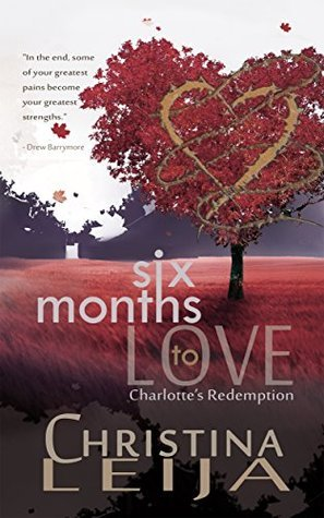 Six Months To Love: Charlottes Redemption (Charlottes Path #1)  by  Christina Leija