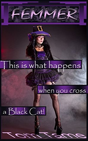 Femmer: This is what happens when you cross a Black Cat!  by  Tom Tame