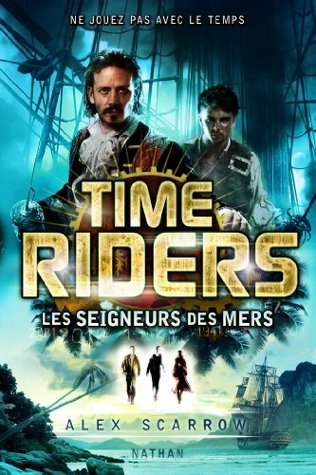 Time Riders - Tome 7 Alex Scarrow