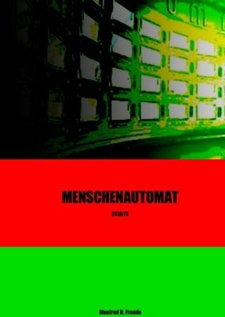 Menschenautomat: Sammlung Essays  by  Manfred H. Freude