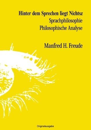 Hinter dem Sprechen liegt Nichtsz: Sprachphilosophie Schwaigen  by  Manfred H. Freude