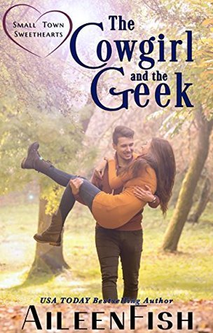 The Cowgirl & the Geek (Small Town Sweethearts Book 2)  by  Aileen Fish