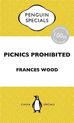 Picnics Prohibited: Diploma in a Chaotic China during the First World War Penguin Special Wood Frances