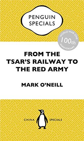 From the Tsars Railway to the Red Army: Penguin Specials ONeill Mark