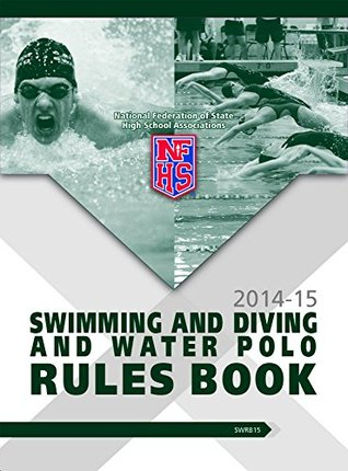 2014-15 NFHS Swimming & Diving and Water Polo Rules Book NFHS National Federation of State High School Associations