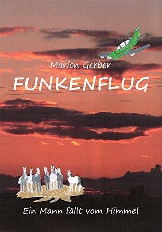 Funkenflug: Ein Mann fällt vom Himmel (Funken-Trilogie 1)  by  Marion Gerber