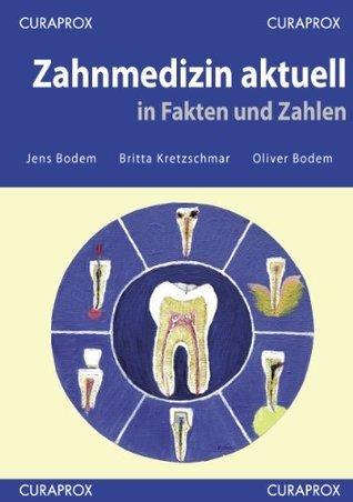 Zahnmedizin aktuell in Fakten und Zahlen Jens Bodem