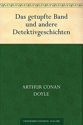 Das getupfte Band und andere Detektivgeschichten  by  Arthur Conan Doyle