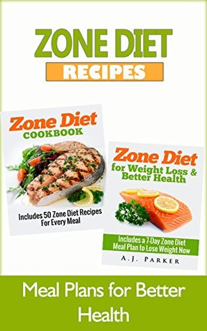 Zone Diet: Zone Diet Cookbook: Includes 50 Zone Diet Recipes For Every Meal, & Zone Diet for Weight Loss & Better Health: Includes a 7-Day Meal Plan to ... Food, Zone Diet For Weight Loss Book 1)  by  In The Zone Publishers