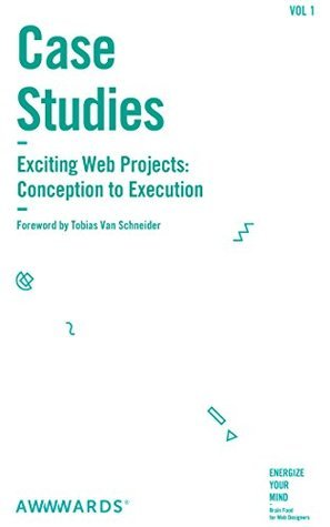 Case Studies Exciting Web Projects: Conception to Execution (Brain Food for Web Designers, #1)  by  Tobias van Schneider