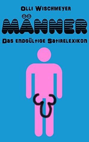 Männer (Das endgültige Satirelexikon 2)  by  Olli Wischmeyer