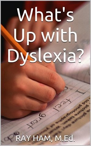 Whats Up with Dyslexia?  by  Ray Ham