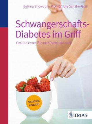 Schwangerschafts-Diabetes im Griff: Gesund essen für mein Baby und mich  by  Bettina Snowdon
