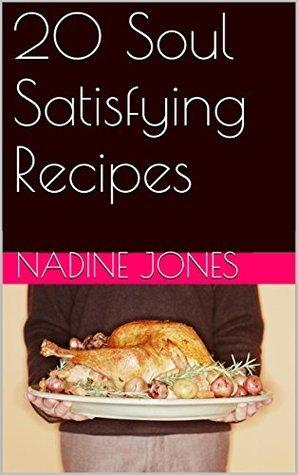 20 Soul Satisfying Recipes  by  Nadine Jones
