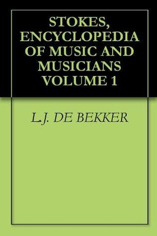 STOKES, ENCYCLOPEDIA OF MUSIC AND MUSICIANS VOLUME 1 L.J. De Bekker