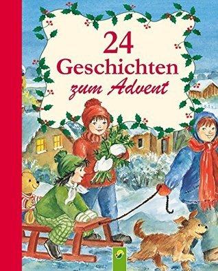 24 Geschichten zum Advent: Ein Adventskalender für alle Kinder, die sich auf Weihnachten freuen Ingrid Annel