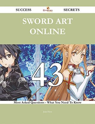 Sword Art Online 43 Success Secrets - 43 Most Asked Questions on Sword Art Online - What You Need to Know  by  Jean Hess