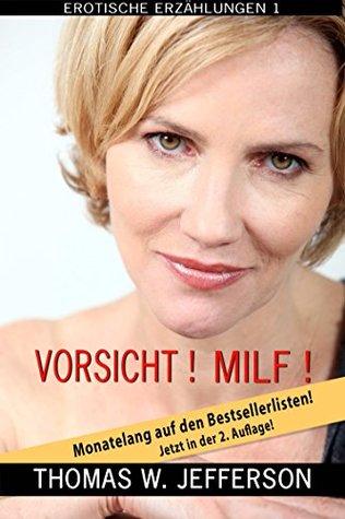 Vorsicht! MILF!: Erotische Erzählungen Band 1  by  Thomas W. Jefferson