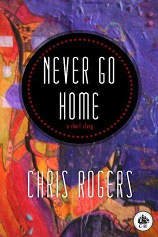 Never Go Home: An EMISSARY Short Story Chris Rogers