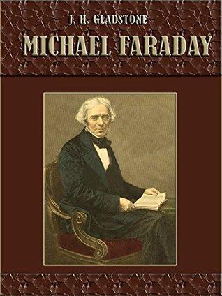 Michael Faraday J. H. Gladstone