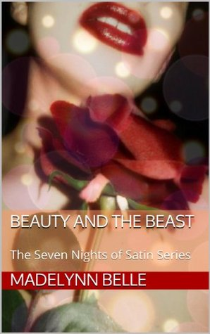Seven Nights of Satin: Beauty and the Beast  by  Madelynn Belle