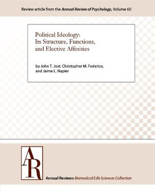 Political Ideology: Its Structure, Functions, and Elective Affinities (Annual Review of Psychology Book 60)  by  John T. Jost