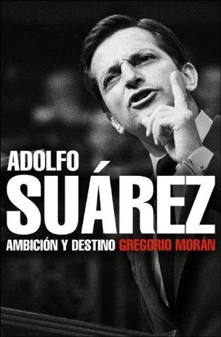 Adolfo Suárez: Ambición y destino  by  Gregorio Morán