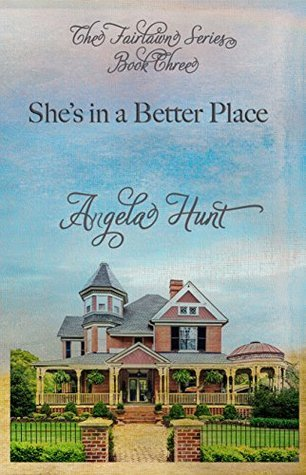 Shes In a Better Place (The Fairlawn Series Book 3) Angela Elwell Hunt