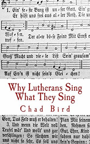Why Lutherans Sing What They Sing Chad Bird