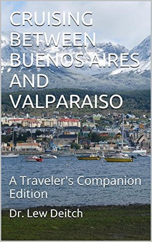 CRUISING BETWEEN BUENOS AIRES AND VALPARAISO: A Travelers Companion Edition (Travelers Companion Series 2)  by  Dr. Lew Deitch