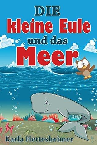 Die kleine Eule und das Meer Karla Hettesheimer