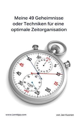 49 Geheimnisse oder Techniken für eine optimale Zeitorganisation  by  Jan Kuonen