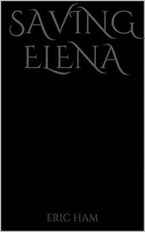 Saving Elena (The Elena Saga Book 1)  by  Eric Ham