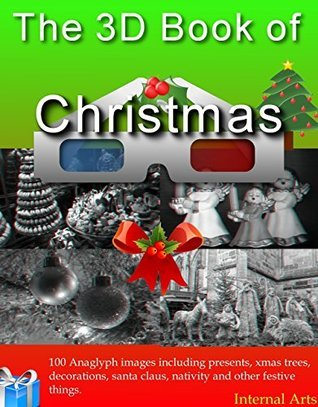 The 3D Book of Christmas. 100 Anaglyph 3D images including presents, xmas trees, decorations, santa, nativity and other festive things. (3D Books)  by  3D Kindle Books