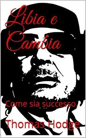 Libia e Cambia: Come sia successo.  by  Thomas Hodge