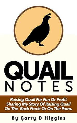 Quail Notes: Raising Quail for Fun or Profit on the Back Porch or on the Farm  by  Garry Higgins