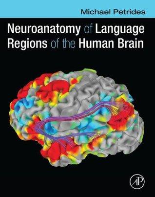 Neuroanatomy of Language Regions of the Human Brain  by  Michael Petrides