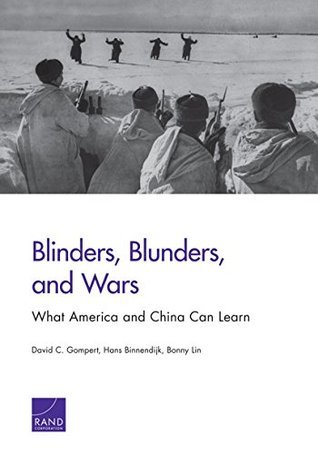 Blinders, Blunders, and Wars: What America and China Can Learn  by  David C. Gompert