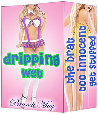 Dripping Wet BUNDLE (Collection of 3 Naughty Older Man, Young Woman Taboo Tales)  by  Brandi May