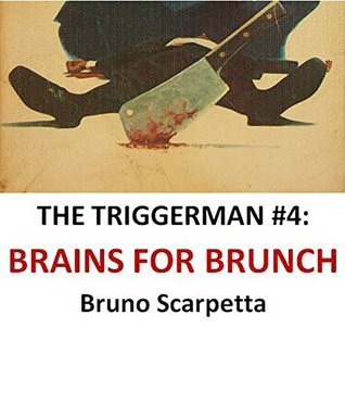 The Triggerman #4: Brains For Brunch  by  Bruno Scarpetta