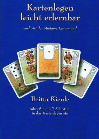 Kartenlegen leicht erlernbar - Kompaktkurs nach Art der Madame Lenormand  by  Britta Kienle