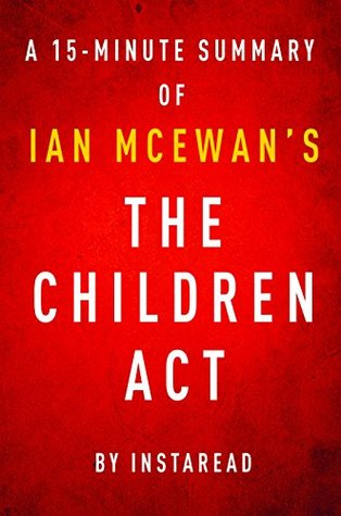 The Children Act  by  Ian McEwan - A 15-minute Instaread Summary by InstaRead