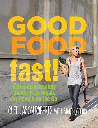 Good Food--Fast!: Deliciously Healthy Gluten-Free Meals for People on the Go  by  Jason Roberts