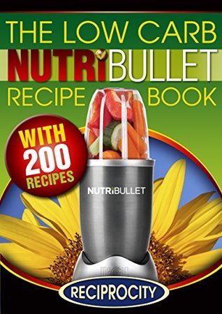 The Low Carb NutriBullet Recipe Book: 200 Health Boosting Low Carb Delicious and Nutritious Blast and Smoothie Recipes  by  Susan Fotherington